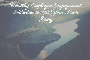 Healthy Employee Engagement Activities to Get Your Team Going