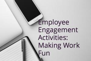 Employee Engagement Activities: Making Work Fun