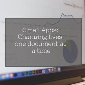 Gmail Apps: Changing Lives One Document at a Time