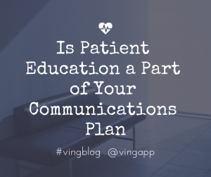 Is Patient Education a Part of Your Communications Plan