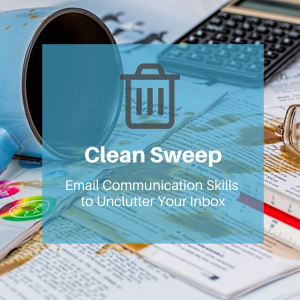Clean Sweep: Email Communication Skills to Unclutter Your Inbox
