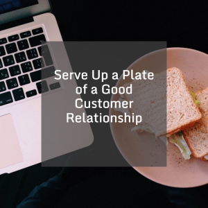 Serve Up a Plate of a Good Customer Relationship