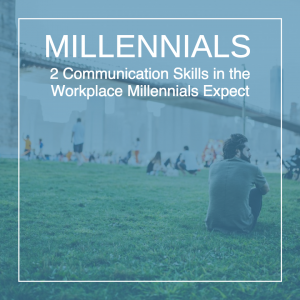 2 Communication Skills in the Workplace Millennials Expect