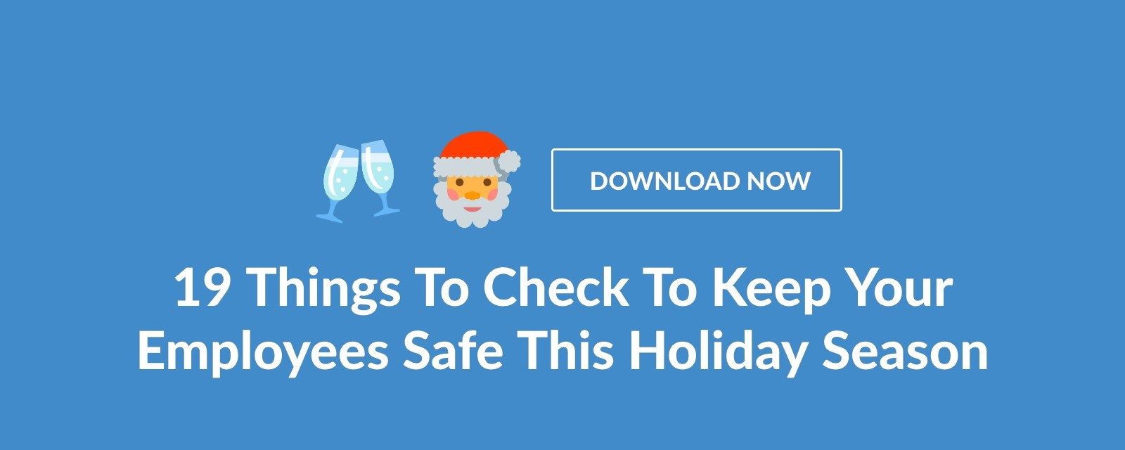 19 Things To Check To Keep Your Employees Safe This Holiday Season