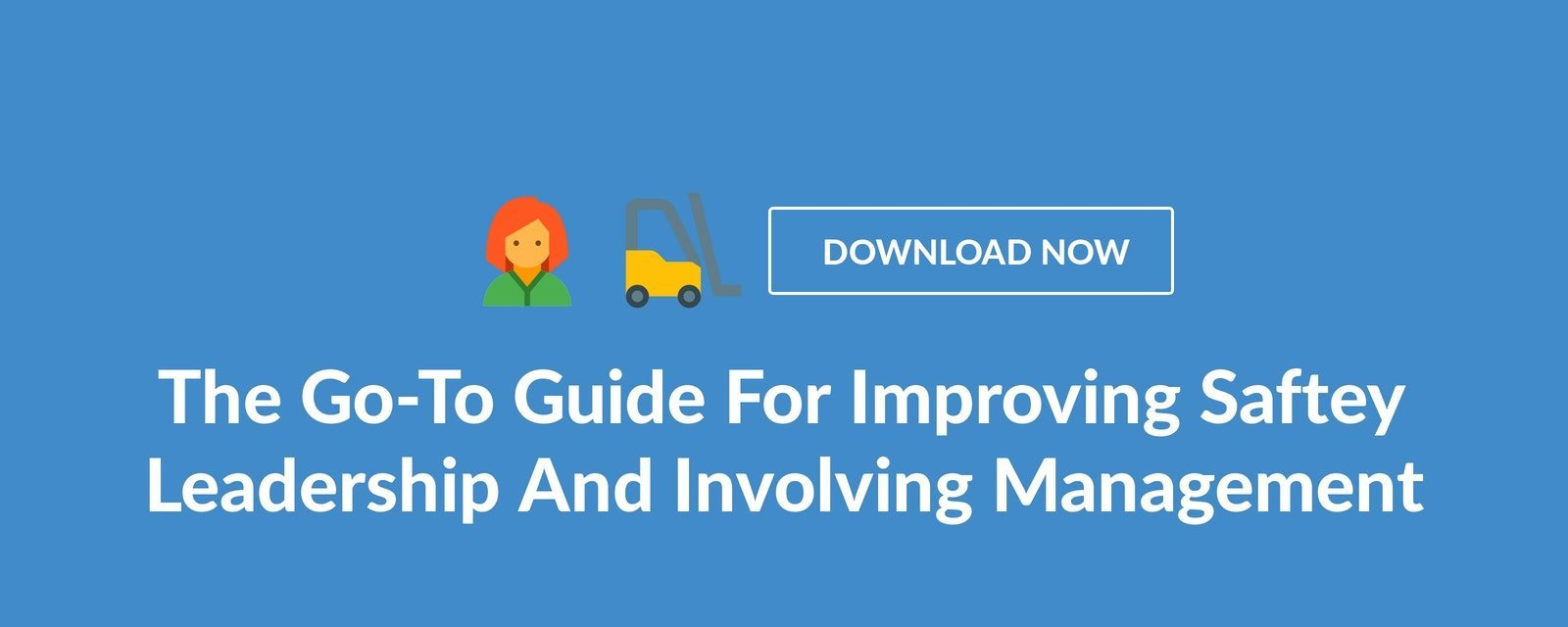 The Go-To Guide For Improving Safety Leadership And Involving Management
